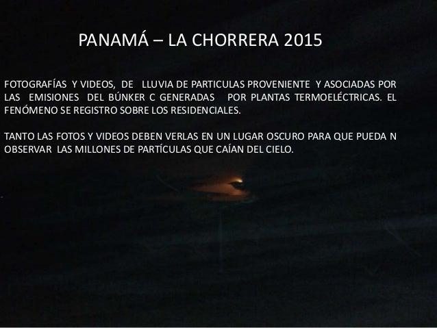 PANAMÁ – LA CHORRERA 2015 FOTOGRAFÍAS Y VIDEOS, DE LLUVIA DE PARTICULAS PROVENIENTE Y ASOCIADAS POR LAS EMISIONES DEL BÚNK...