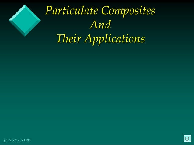 Particulate Composites                               And                        Their Applications(c) Bob Cottis 1995