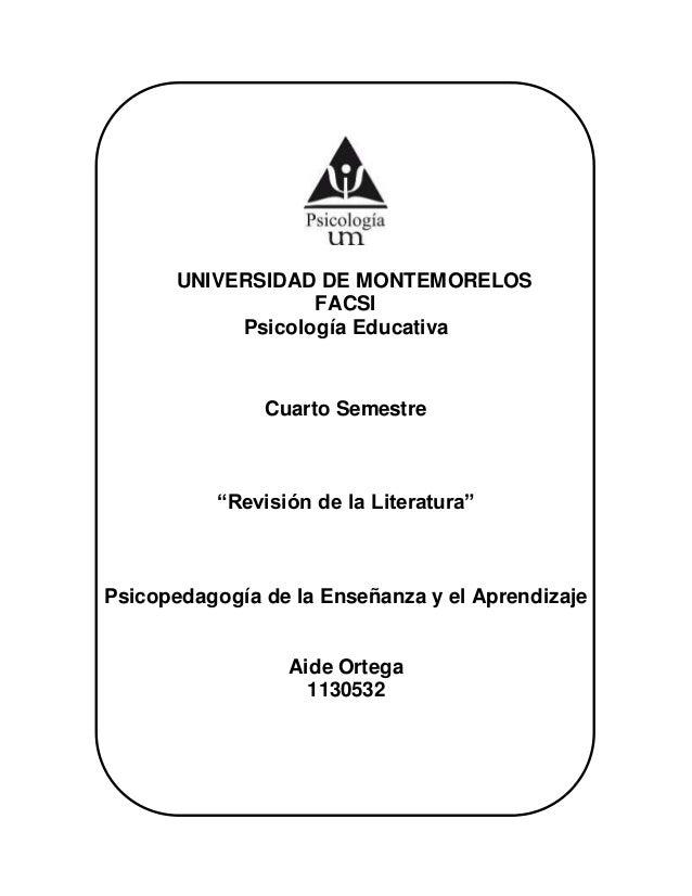 """UNIVERSIDAD DE MONTEMORELOS FACSI Psicología Educativa Cuarto Semestre """"Revisión de la Literatura"""" Psicopedagogía de la En..."""