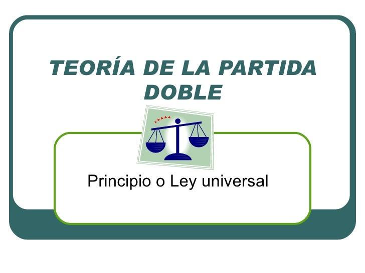 TEORÍA DE LA PARTIDA       DOBLE  Principio o Ley universal