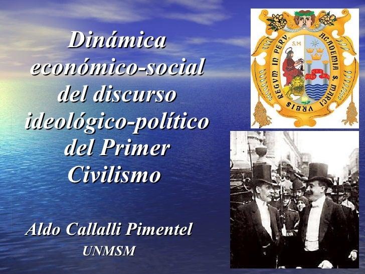 Dinámica económico-social del discurso ideológico-político del Primer Civilismo  Aldo Callalli Pimentel UNMSM