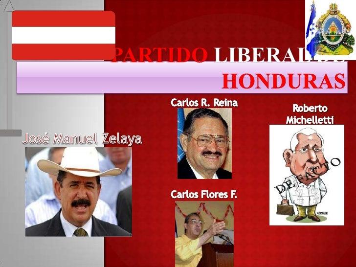 Partido Liberal de Honduras<br />Carlos R. Reina<br />Roberto Michelletti<br />José Manuel Zelaya<br />Carlos Flores F.<br />