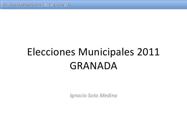Elecciones Municipales 2011 GRANADA Ignacio Soto Medina