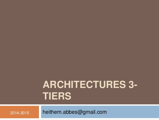 ARCHITECTURES 3- TIERS heithem.abbes@gmail.com2014-2015