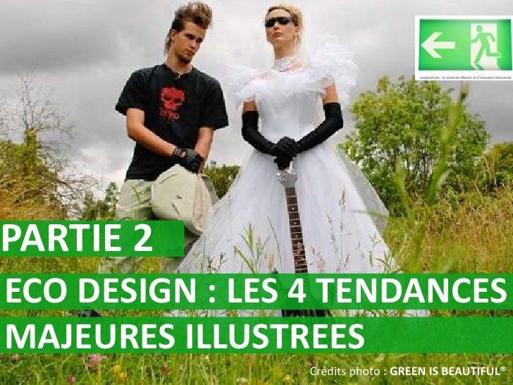 PARTIE 2 ECO DESIGN : LES 4 TENDANCES MAJEURES ILLUSTREES                 Crédits photo : GREEN IS BEAUTIFUL®