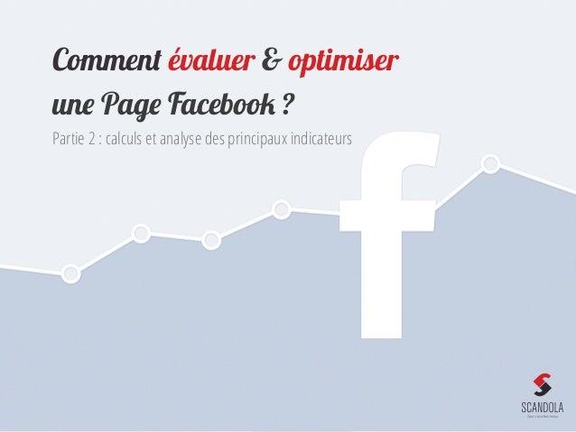 Comment évaluer & optimiser une Page Facebook ? Partie 2 : calculs et analyse des principaux indicateurs