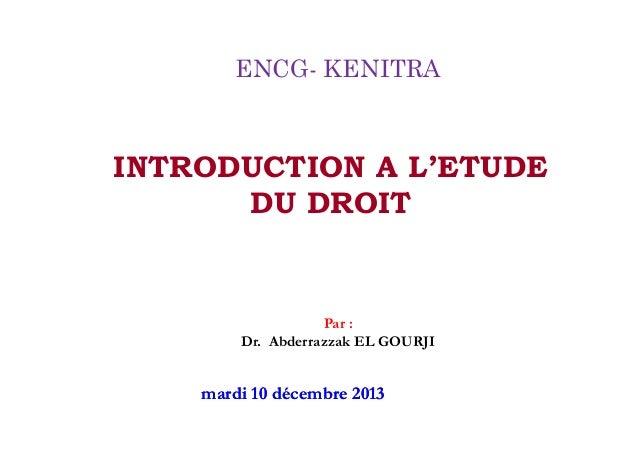 INTRODUCTIONAL'ETUDEDUDROIT  ENCG-KENITRA  Par: Dr.AbderrazzakELGOURJI  marrddii1100ddéécceemmbbrree22001133