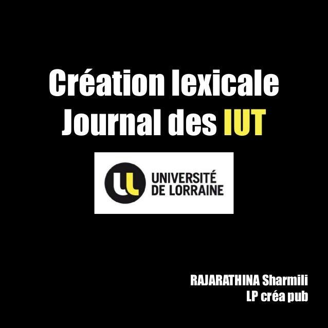 Création lexicale Journal des IUT          RAJARATHINA Sharmili                   LP créa pub