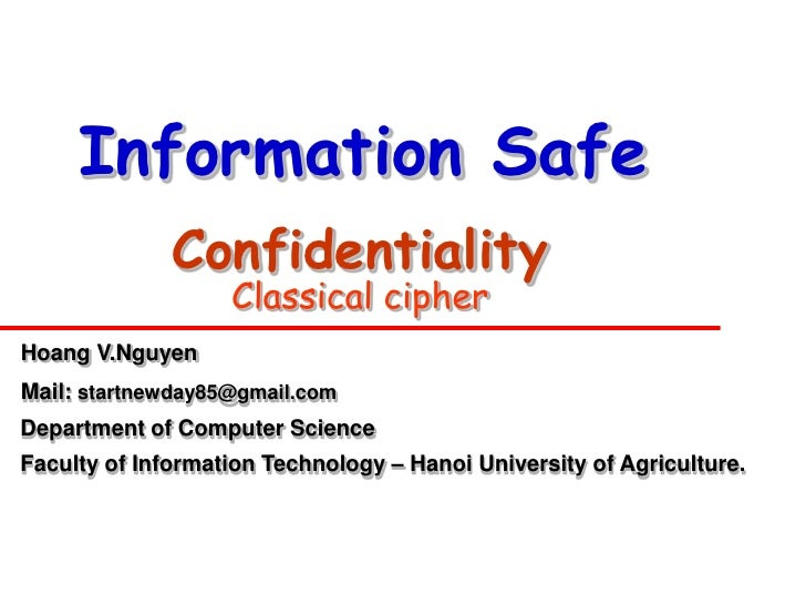 Information Safe               Confidentiality                    Classical cipher Hoang V.Nguyen Mail: startnewday85@gmai...
