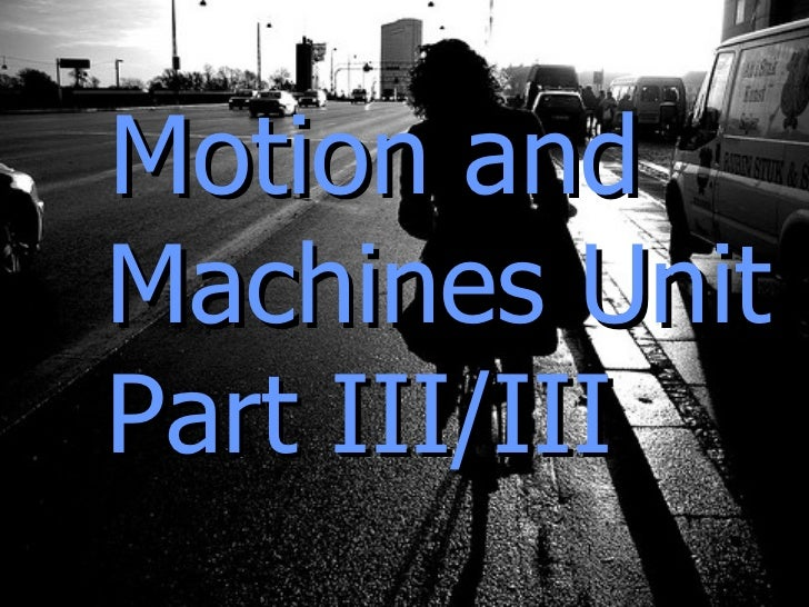 Motion and Machines Unit Part III/III