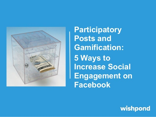Participatory Posts and Gamification:  5 Ways to Increase Social Engagement on Facebook