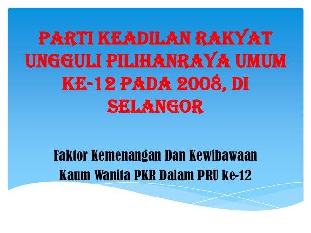 Parti Keadilan RakyatUngguli Pilihanraya Umum   Ke-12 Pada 2008, Di        Selangor  Faktor Kemenangan Dan Kewibawaan   Ka...