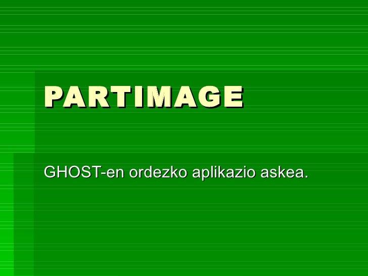 PARTIMAGE GHOST-en ordezko aplikazio askea.