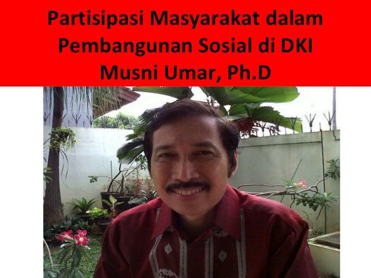Partisipasi Masyarakat dalam Pembangunan Sosial di DKI      Musni Umar, Ph.D