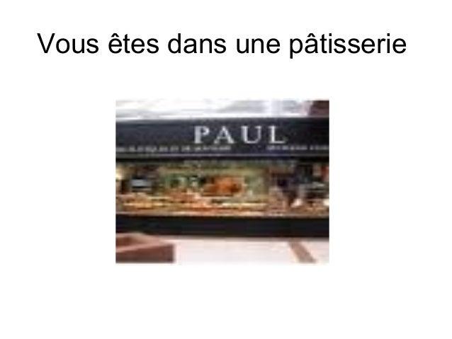 Vous êtes dans une pâtisserie