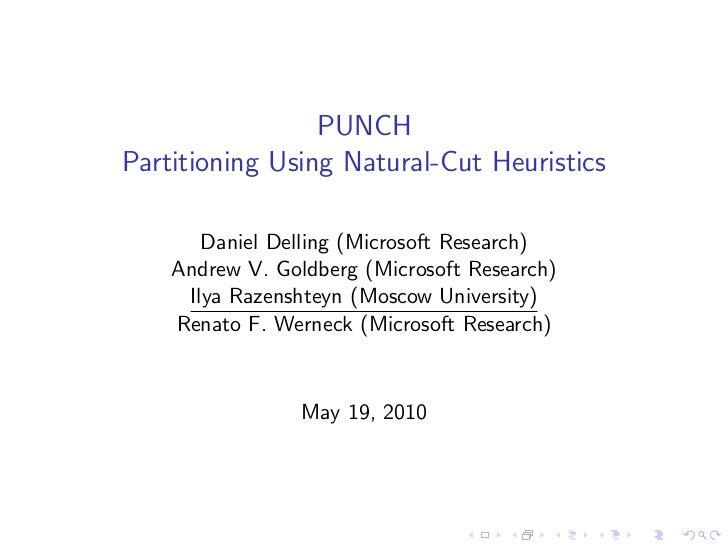 PUNCHPartitioning Using Natural-Cut Heuristics       Daniel Delling (Microsoft Research)    Andrew V. Goldberg (Microsoft ...