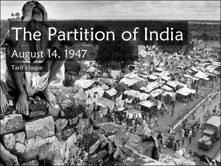 The Partition of India August 14, 1947 Tarif Haque