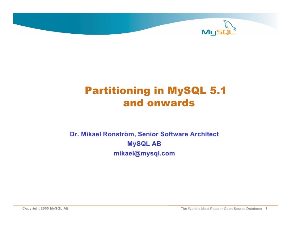 Partitioning in MySQL 5.1                                       and onwards                            Dr. Mikael Ronström...