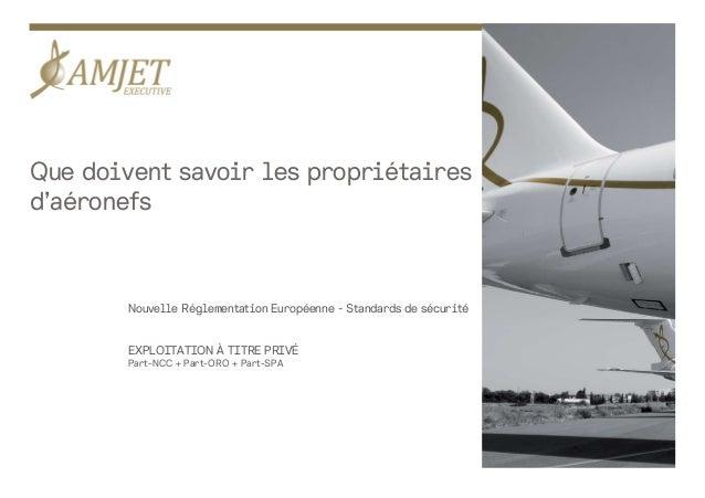 Que doivent savoir les propriétaires d'aéronefs Nouvelle Réglementation Européenne - Standards de sécurité EXPLOITATION À ...