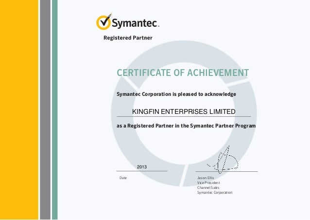 CERTIFICATE OF ACHIEVEMENTSymantec Corporation is pleased to acknowledge        KINGFIN ENTERPRISES LIMITEDas a Registered...