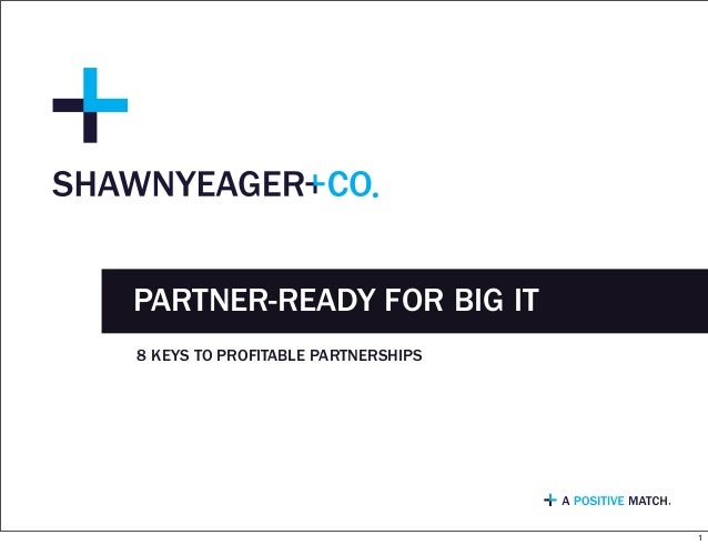 8 KEYS TO PROFITABLE PARTNERSHIPS PARTNER-READY FOR BIG IT 1