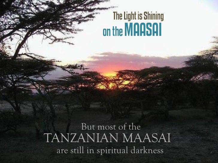 The Light is Shining               on the MAASAI             But most of the TANZANIAN MAASAI  are still in spiritual dark...