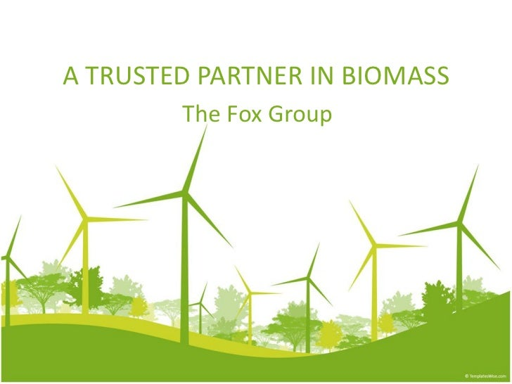 A TRUSTED PARTNER IN BIOMASS        The Fox Group