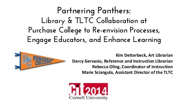Partnering Panthers: Library & TLTC Collaboration at Purchase College to Re-envision Processes, Engage Educators, and Enha...