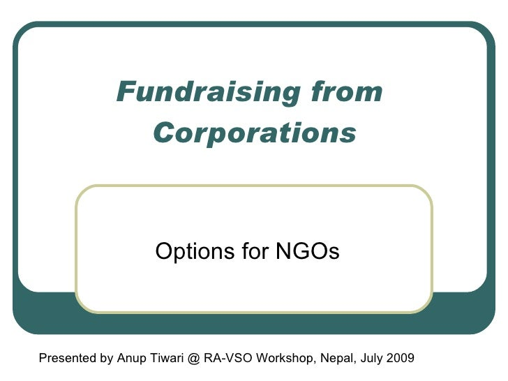 Fundraising from  Corporations Options for NGOs Presented by Anup Tiwari @ RA-VSO Workshop, Nepal, July 2009