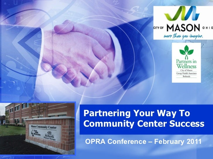 Partnering Your Way To Community Center Success OPRA Conference – February 2011