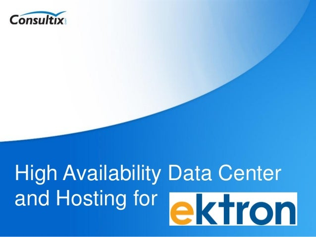 Ektron London Conference: Consultix - High Availability Data Center and Hosting for Ektron