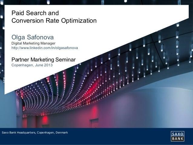 Saxo Bank Headquarters, Copenhagen, DenmarkPaid Search andConversion Rate OptimizationOlga SafonovaDigital Marketing Manag...
