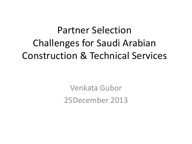 Partner Selection Challenges for Saudi Arabian Construction & Technical Services Venkata Gubor 25December 2013