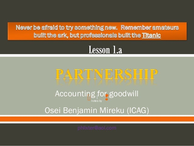 Accounting 1for goodwill   Osei Benjamin Mireku (ICAG) notes by  phlixter@aol.com