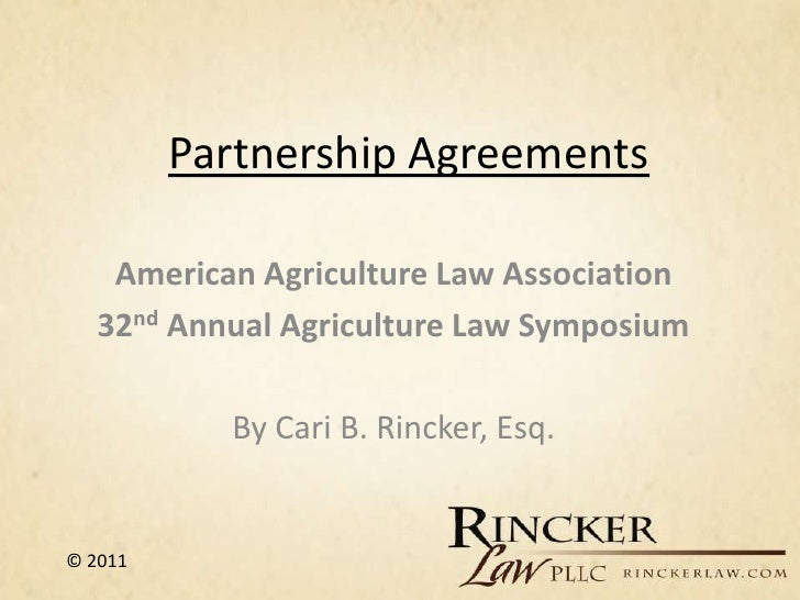 Partnership Agreements    American Agriculture Law Association   32nd Annual Agriculture Law Symposium           By Cari B...