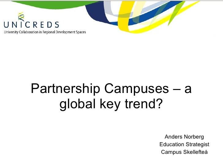 Partnership Campuses – a global key trend? Anders Norberg Education Strategist Campus Skellefteå