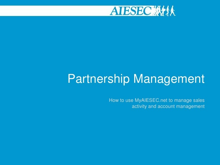 Partnership Management<br />How to use MyAIESEC.net to manage sales activity and account management<br />