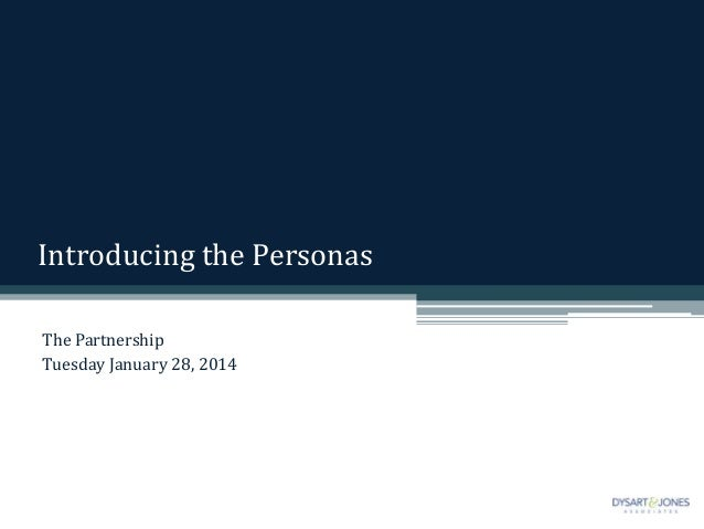 Introducing the Personas The Partnership Tuesday January 28, 2014