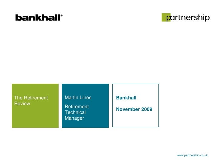 Martin Lines<br />Retirement Technical Manager<br />The Retirement Review<br />Bankhall<br />November 2009<br />