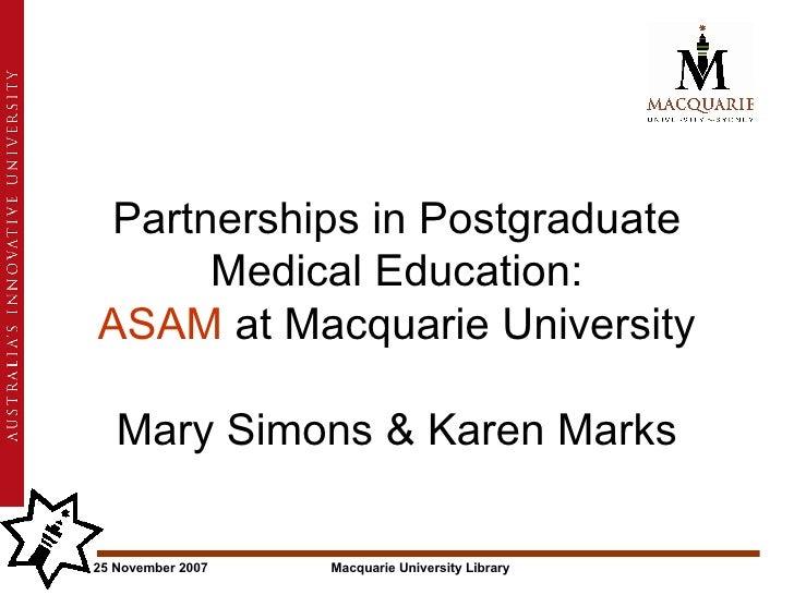Partnerships in Postgraduate Medical Education:   ASAM  at Macquarie University  Mary Simons & Karen Marks