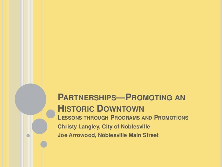 PARTNERSHIPS—PROMOTING ANHISTORIC DOWNTOWNLESSONS THROUGH PROGRAMS AND PROMOTIONSChristy Langley, City of NoblesvilleJoe A...