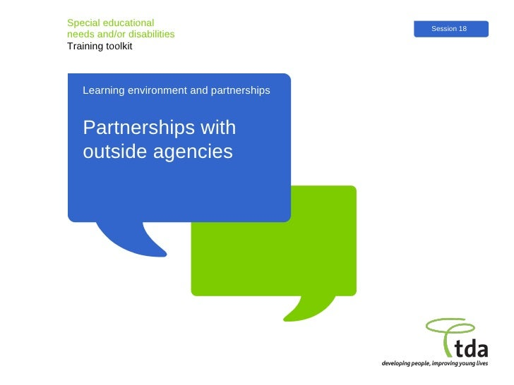 Special educational  needs and/or disabilities Training toolkit Partnerships with outside agencies Session 18 Learning env...
