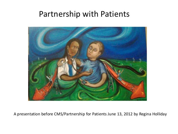 Partnership with PatientsA presentation before CMS/Partnership for Patients June 13, 2012 by Regina Holliday