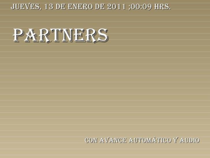 PARTNERS Con avance automático y audio jueves, 13 de enero de 2011  ; 00:08  hrs.