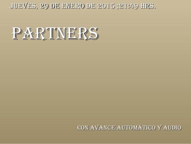 PARTNERSPARTNERS CoN AvANCE AuTomáTiCo y AudioCoN AvANCE AuTomáTiCo y Audio juEvES, 29 dE ENERo dE 2015juEvES, 29 dE ENERo...
