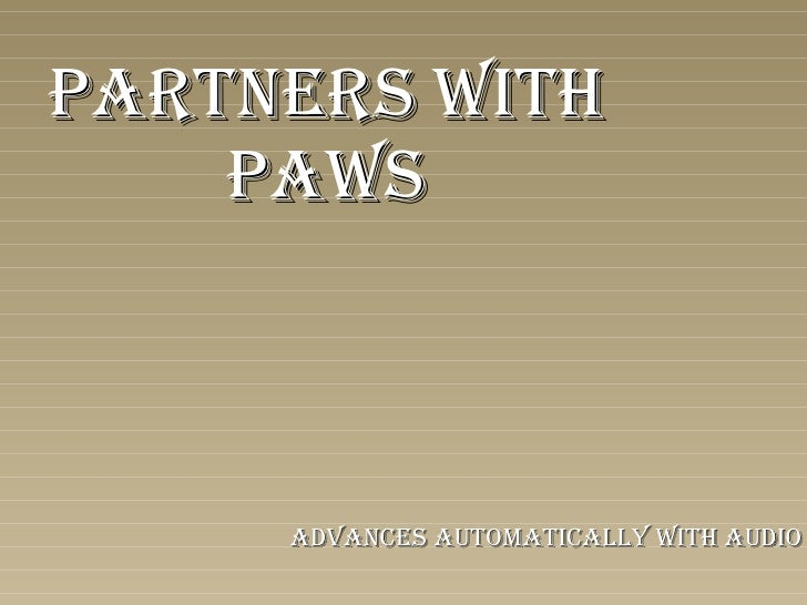 PARTNERS WITH PAWS Advances Automatically with audio
