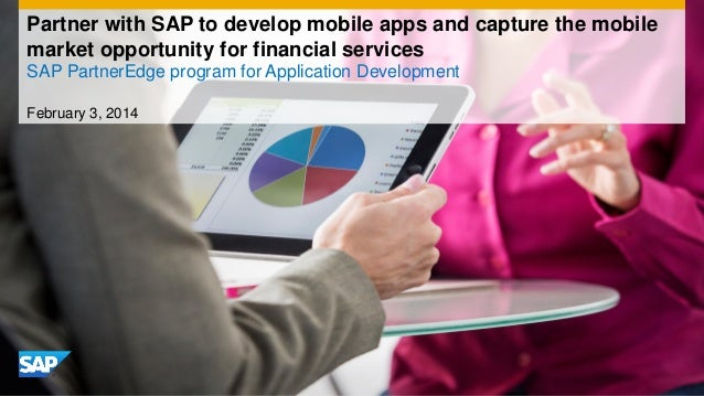 Partner with SAP to develop mobile apps and capture the mobile market opportunity for financial services SAP PartnerEdge p...