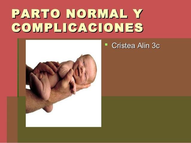 PARTO NORMAL YPARTO NORMAL Y COMPLICACIONESCOMPLICACIONES  Cristea Alin 3cCristea Alin 3c