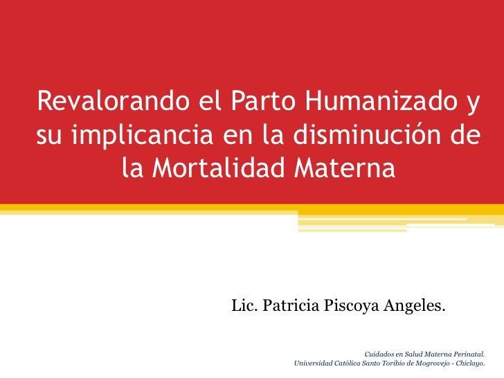 Revalorando el Parto Humanizado ysu implicancia en la disminución de      la Mortalidad Materna               Lic. Patrici...