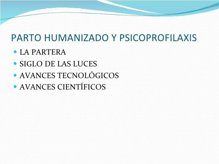 PARTO HUMANIZADO Y PSICOPROFILAXIS <ul><li>LA PARTERA </li></ul><ul><li>SIGLO DE LAS LUCES </li></ul><ul><li>AVANCES TECNO...